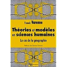 Théories et modèles en sciences humaines: Le cas de la géographie (Modélisations, simulations, systèmes complexes) (French Edition)