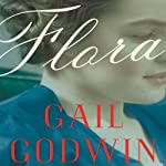 Flora: A Novel | Gail Godwin