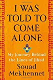 img - for I Was Told to Come Alone: My Journey Behind the Lines of Jihad book / textbook / text book