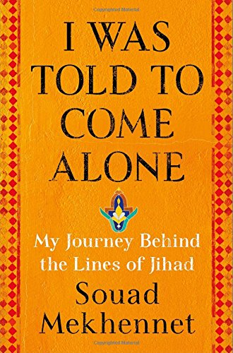 Download I Was Told to Come Alone: My Journey Behind the Lines of Jihad ebook