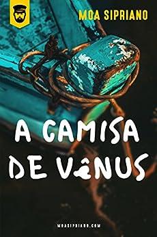 A camisa de Vênus por [Sipriano, Moa]