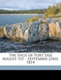 The Siege of Fort Erie August 1st - September 23rd 1814, E. a. 1854-1939 Cruikshank, 1149547820