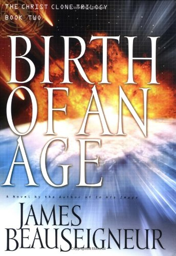Birth of an Age: Book Two of the Christ Clone Trilogy, Beauseigneur, James