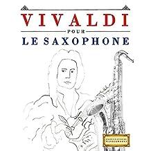 Vivaldi pour le Saxophone: 10 pièces faciles pour le Saxophone débutant livre (French Edition)