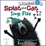 Splat the Cat: Splat the Cat Sings Flat | Rob Scotton
