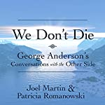 We Don't Die: George Anderson's Conversations with the Other Side | Joel Martin,Patricia Romanowski