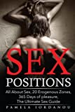 ultimate sex positions - Sex Positions: All About Sex, 20 Erogenous Zones, 365 Days of pleasure, The Ultimate Sex Guide (20 ways to improve your sex life) (Volume 2)