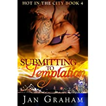 Submitting to Temptation (Hot in the City Book 4)