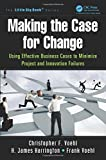 img - for Making the Case for Change: Using Effective Business Cases to Minimize Project and Innovation Failures (Management for Results) book / textbook / text book
