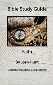 Bible Study Guide -- Faith: Good Questions Have Small Groups Talking (Volume 8)