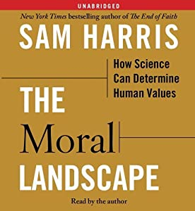 The Moral Landscape: How Science Can Determine Human Values by Harris, Sam (2010) Audio CD from Simon & Schuster Audio