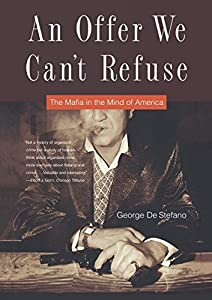 An Offer We Can't Refuse: The Mafia in the Mind of America by George De Stefano (2007-01-23)