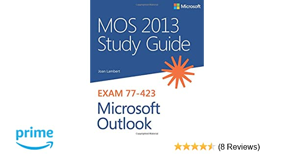 MOS 2010 Study Guide for Microsoft reg; Word, Excel reg;, PowerPoint reg;, and Outlook reg; (MOS Stu
