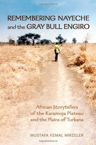Remembering Nayeche and the Gray Bull Engiro: African Storytellers of the Karamoja Plateau and the Plains of Turkana (Anthropological Horizons) pdf