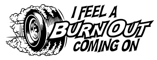 I Feel A Burnout Coming On Decal Sticker - Peel and Stick Sticker Graphic - - Auto, Wall, Laptop, Cell, Truck Sticker for Windows, Cars, Trucks