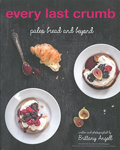 Every Last Crumb: Paleo Bread and Beyond by Victory Belt Publishing