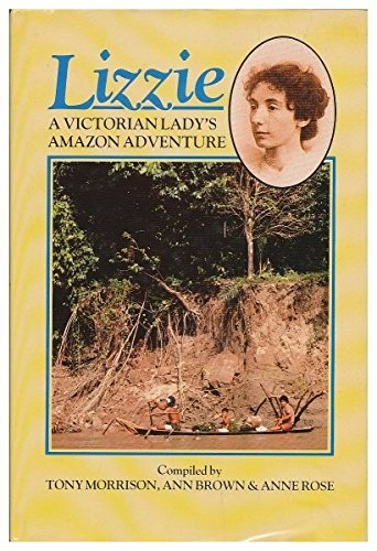 Lizzie: A Victorian Lady's Amazon Adventure (Houses For Sale In Bolivia South America)