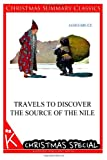 Travels to Discover the Source of the Nile [Christmas Summary Classics], James Bruce, 1494887452