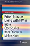 Prison Inmates Living with HIV in India : Case Studies from Prisons in Maharashtra, Guin, Sayantani, 3319155652