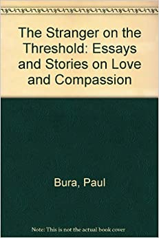 the stranger on the threshold essays and stories on love and  the stranger on the threshold essays and stories on love and compassion