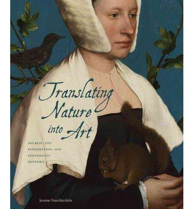 Translating Nature Into Art: Holbein, the Reformation, and Renaissance Rhetoric (Hardback) - Common pdf epub
