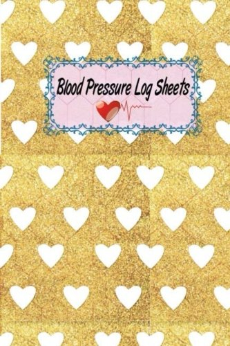 Blood Pressure Log Sheets: Daily Personal Record and your health Monitor Tracking Numbers of Blood Pressure, Heart Rate, Weight, Temperature, Notes ... Monitoring Health Diary Notebook) (Volume 2)
