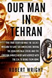 Our Man in Tehran: The True Story Behind the Secret Mission to Save Six Americans during the Iran Hostage Crisis and the Foreign Ambassador Who Worked w/the CIA to Bring Them Home