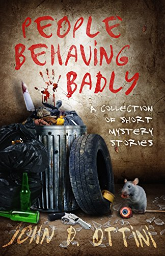 People Behaving Badly: A Collection of Short Mystery Stories by [Ottini, John D.]