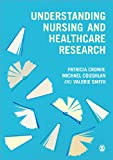 Understanding Nursing and Healthcare Research, Cronin, Patricia and Coughlan, Michael, 1446241017