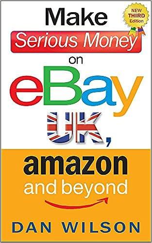 Make Serious Money On Ebay Uk Amazon And Beyond Amazon Co Uk Dan Wilson 9781857886085 Books