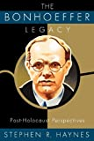 The Bonhoeffer Legacy, Stephen R. Haynes, 0800638158