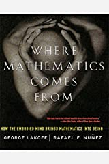 Where Mathematics Come From: How The Embodied Mind Brings Mathematics Into Being Paperback