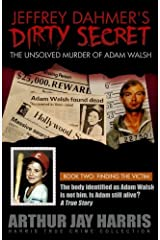 Jeffrey Dahmer's Dirty Secret: The Unsolved Murder of Adam Walsh: BOOK TWO: FINDING THE VICTIM. The body identified as Adam Walsh is not him. Is Adam still alive? (Harris True Crime Collection) Paperback
