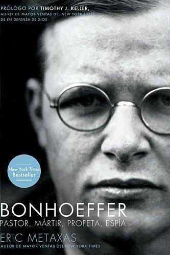 Bonhoeffer: Pastor, Martir, Profeta, Espia (Spanish Edition) [Eric Metaxas] (Tapa Blanda)