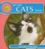 See How Cats Grow, Kathryn Walker, 1435828755