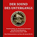 Der Sound des Untergangs: Tonmitschnitte aus den letzten Sitzungen des SED-Zentralkomitees Oktober bis Dezember 1989 Hörbuch von Hans-Hermann Hertle Gesprochen von:  div.
