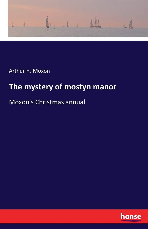 The Mystery Of Mostyn Manor Moxon S Christmas Annual Moxon Arthur H Moxon 9783741192241 Amazon Com Books