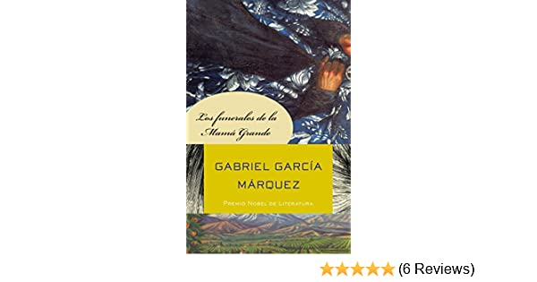 Los funerales de la Mamá Grande (Spanish Edition) - Kindle edition by Gabriel GarcÍA MÁRquez. Reference Kindle eBooks @ Amazon.com.