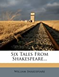 Six Tales from Shakespeare, William Shakespeare, 1276722559