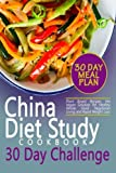 The China Diet Study Cookbook 30 Day Challenge: Plant Based Recipes, the Vegan Solution for Healthy Whole Food Vegetarian Living and Rapid Weight Loss
