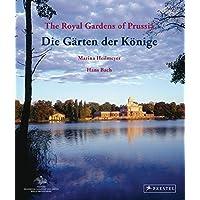 Die Gärten der Könige - The Royal Gardens: Stimmungsbilder aus den preußischen Gärten in Potsdam, Berlin und der Mark Brandenburg -  - Impressions of ... Parks of Berlin, Potsdam and Brandenburg