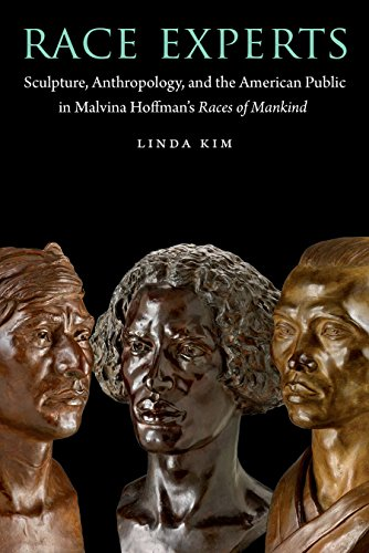 Race Experts: Sculpture, Anthropology, and the American Public in Malvina Hoffman's Races of Mankind (Critical Studies in the History of Anthropology)
