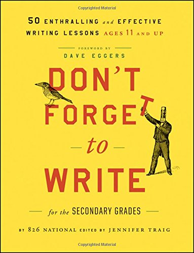 Don't Forget to Write for the Secondary Grades: 50 Enthralling and Effective Writing Lessons (Ages 11 and Up) ()