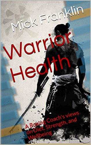 Warrior Health: A Boxing Coach's views on Diet, Strength, and Wellbeing