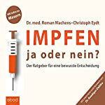Impfen - ja oder nein?: Der Ratgeber für eine bewusste Entscheidung | Roman Machens,Christoph Eydt,Ruediger Dahlke