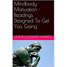 Mindbody Motivation : Readings Designed To Get You Going