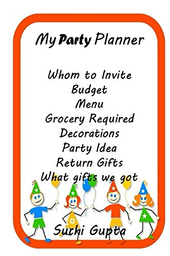 My Party Planner: Whom to Invite, Budget, Menu, Grocery Required, Decorations, Party Ideas, Return Gifts, What gifts we got