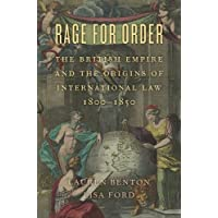 Rage for Order – The British Empire and the Origins of International Law, 1800–1850