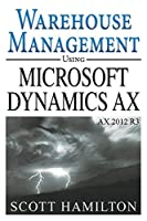 Warehouse Management using Microsoft Dynamics AX 2012 R3 Front Cover