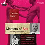 Masters of Sex: The Life and Times of Williams Masters and Virginia Johnson, the Couple Who Taught America How to Love | Thomas Maier